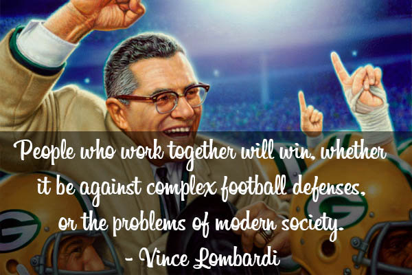 People who work together will win, whether it be against complex football defenses, or the problems of modern society.